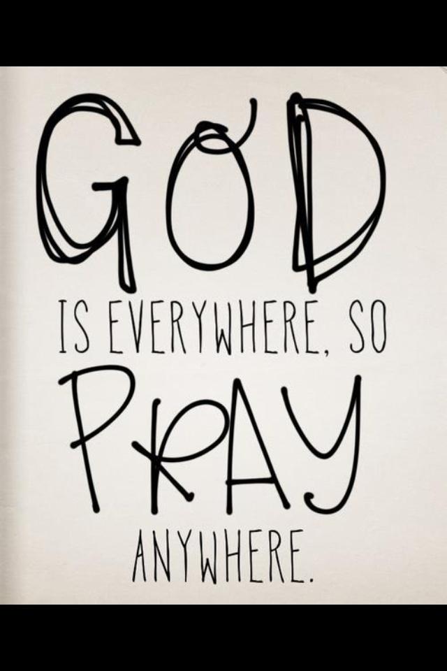 Pray anywhere. He hears you.