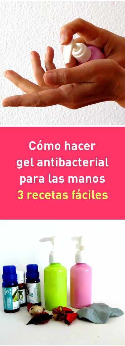 Como hacer gel antibacterial para las manos. 3 recetas fáciles