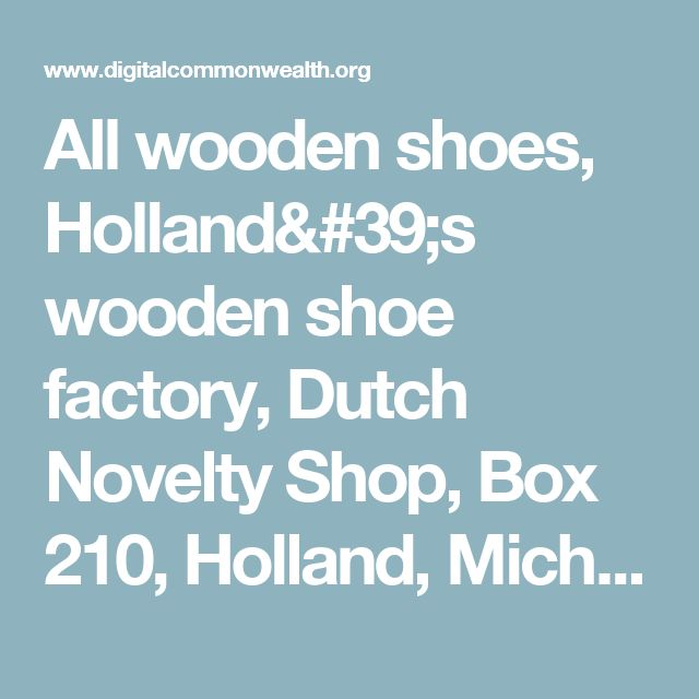 All wooden shoes, Holland's wooden shoe factory, Dutch Novelty Shop, Box 210, Holland, Michigan - Digital Commonwealth