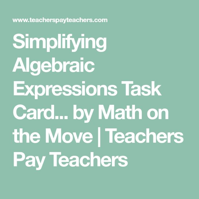 Simplifying Algebraic Expressions Task Card... by Math on the Move | Teachers Pay Teachers
