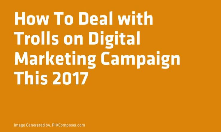 How To Deal with Trolls on Digital #Marketing Campaign This 2017