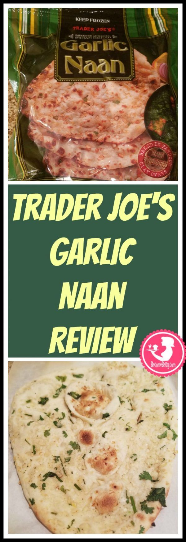 Trader Joe's Garlic Naan review. Want to know if this is something worth putting on your shopping list from Trader Joe's? All pins link to BecomeBetty.com where you can find reviews, pictures, thoughts, calorie counts, nutritional information, how to prepare, allergy information, and price.