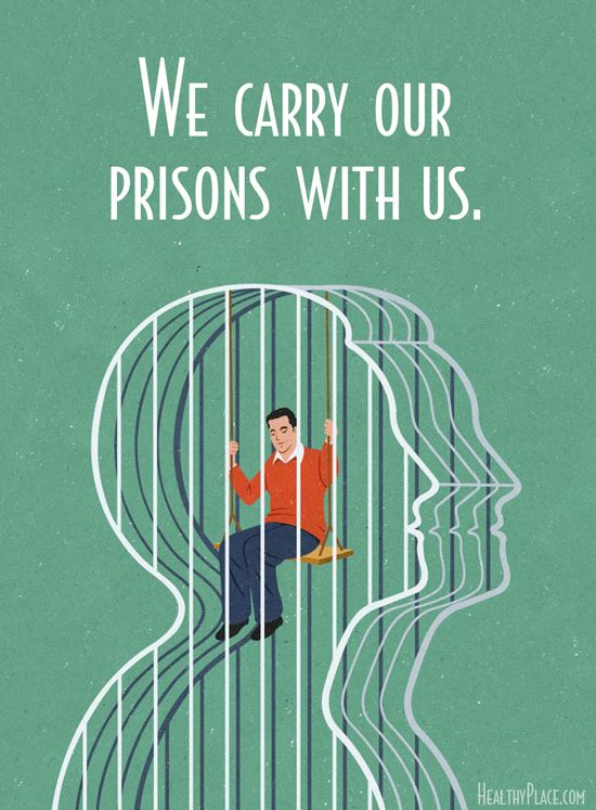 Quote on anxiety: We carry our prisons with us. www.HealthyPlace.com