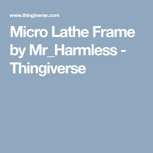 Micro Lathe Frame by Mr_Harmless - Thingiverse