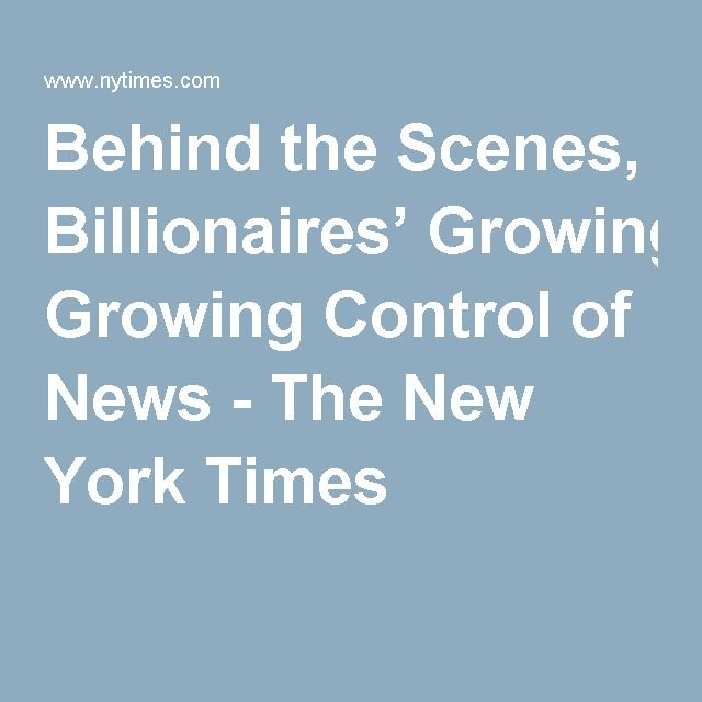 Behind the Scenes, Billionaires' Growing Control of News - The New York Times