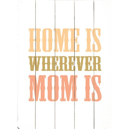 """Home is wherever mom is"" Sign - RIGHT ON"