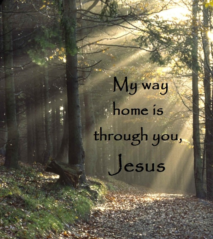 "Jesus answered, ""I am the way and the truth and the life. No one comes to the Father except through me. John 14:6"