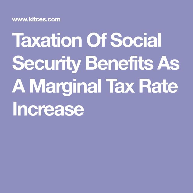 Taxation Of Social Security Benefits As A Marginal Tax Rate Increase