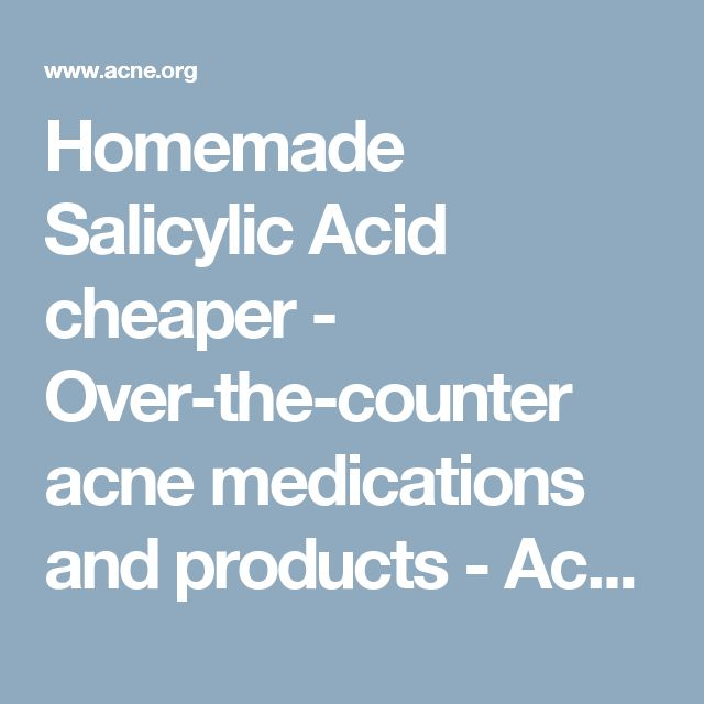 Homemade Salicylic Acid cheaper - Over-the-counter acne medications and products - Acne.org Community