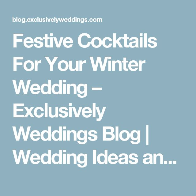 Festive Cocktails For Your Winter Wedding – Exclusively Weddings Blog | Wedding Ideas and More