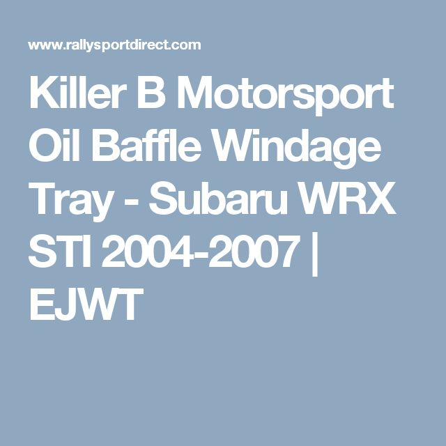 Killer B Motorsport Oil Baffle Windage Tray - Subaru WRX STI 2004-2007 | EJWT