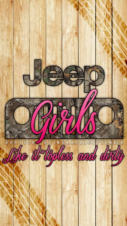 """Jeep Girls like it topless and dirty""iPhone 5/5s/5c Wallpaper Click here for more Jeep edits!"