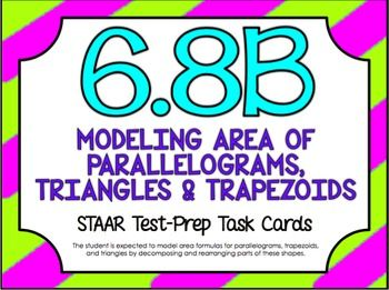 STAAR Test-Prep Task Cards!TEKS ALIGNED: 6.8B: The student is expected to model area formulas for parallelograms, trapezoids, and triangles by decomposing and rearranging parts of these shapes.THIS INCLUDES: -20 multiple choice test-prep task cards-Answer key-Student recording sheet*These cards are a great way to assess student understanding and prepare for the STAAR test.*All questions are directly aligned to the 6th Grade Math STAAR Test.*Since this is one of the READINESS TEKS, questions…