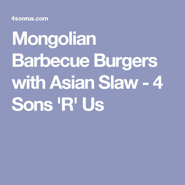 Mongolian Barbecue Burgers with Asian Slaw - 4 Sons 'R' Us