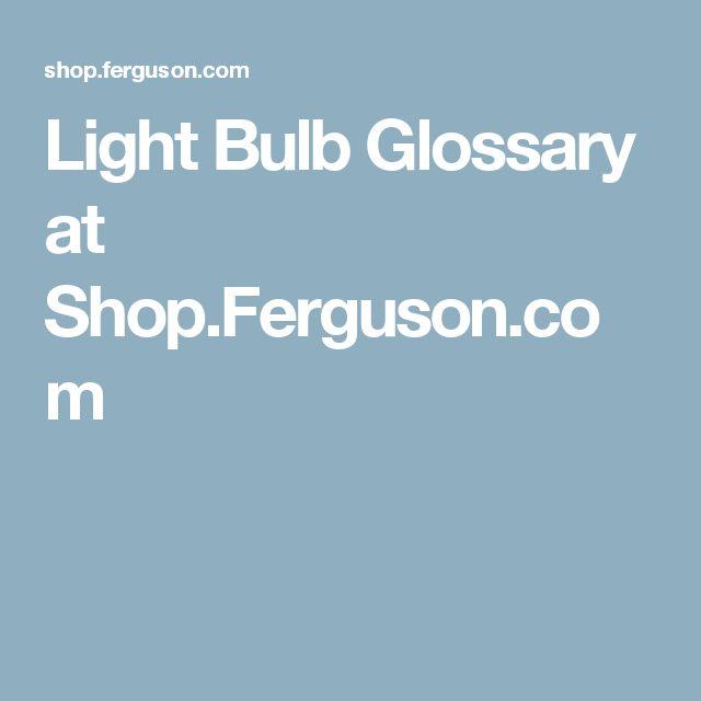 Light Bulb Glossary at Shop.Ferguson.com
