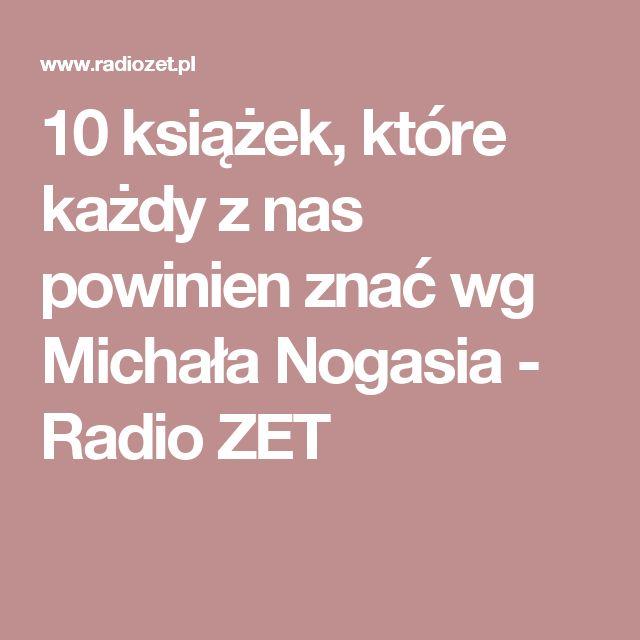 10 książek, które każdy z nas powinien znać wg Michała Nogasia  - Radio ZET