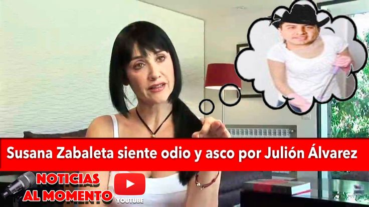 Susana Zabaleta siente odio y asco por Julión Álvarez | Noticias al Momento