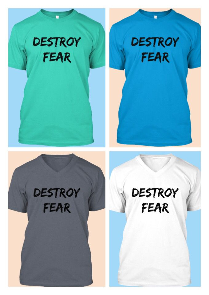 Never allow your fear of anything to take control over you. Destroy that fear before it destroys you!! www.TeesWithAnAttitude.com