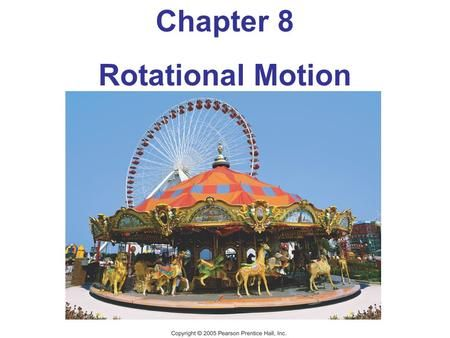 Chapter 8 Rotational Motion. Units of Chapter 8 Angular Quantities Constant Angular Acceleration Rolling Motion (Without Slipping) Torque Rotational Dynamics;