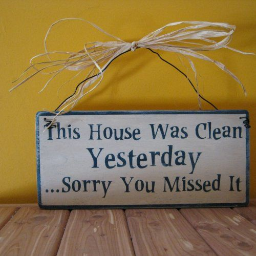 wood House was clean-you missed it funny shabby prim sign