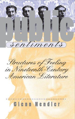 Public Sentiments: Structures of Feeling in Nineteenth-Century American Literature