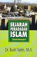 SEJARAH PERADABAN ISLAM DIRASAH ISLAMIYAH II, Badri Yatim
