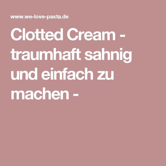 Clotted Cream - traumhaft sahnig und einfach zu machen -