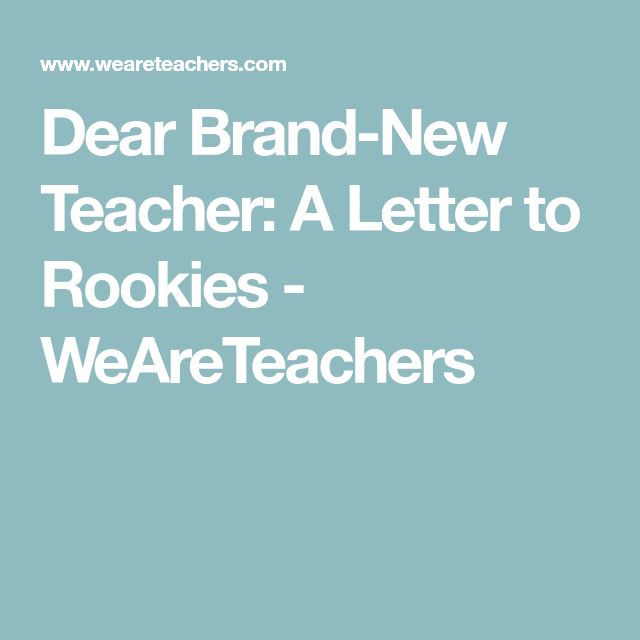 Dear Brand-New Teacher: A Letter to Rookies - WeAreTeachers