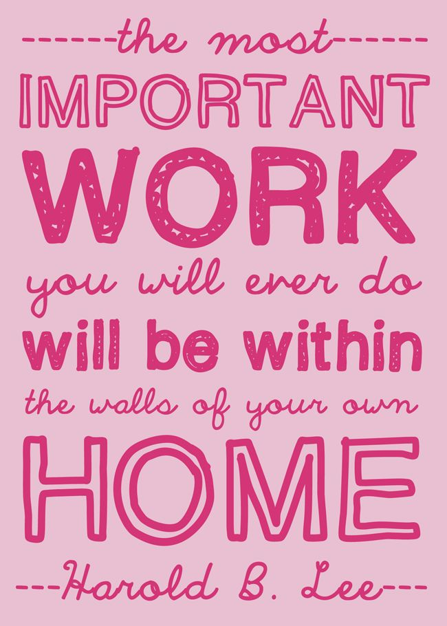 Harold B. Lee taught that the most important work we will ever do is within the walls of our own home. Homemaking is a divine calling. Free Printable Download. #overstuffedlife