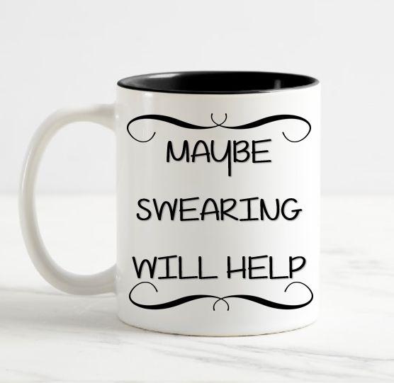 Maybe Swearing Will Help Mug - FTGS