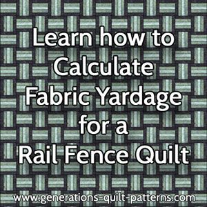 Learn to calculate quilt fabric yardage for a Rail Fence quilt design