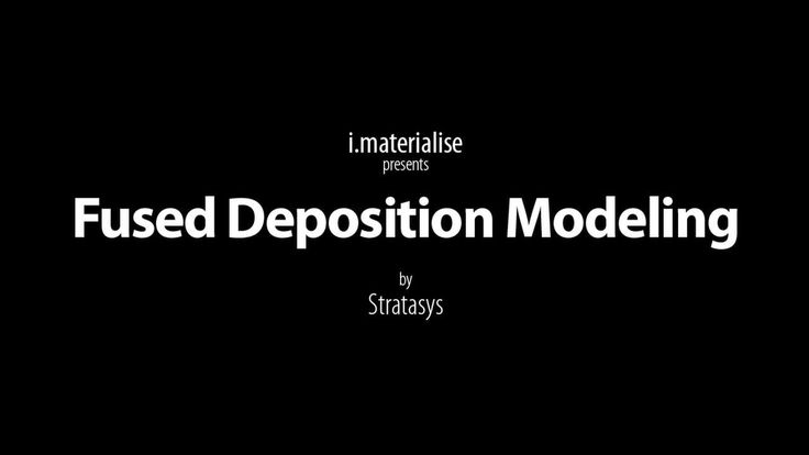 Fused Deposition Modeling