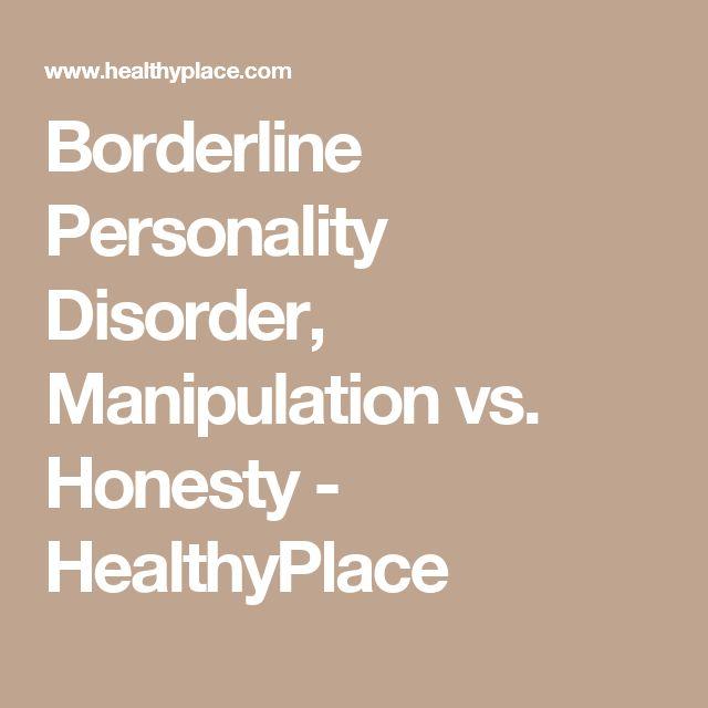 Borderline Personality Disorder, Manipulation vs. Honesty - HealthyPlace