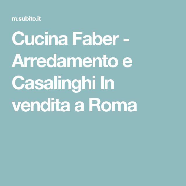 Cucina Faber - Arredamento e Casalinghi In vendita a Roma