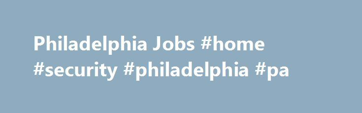 "Philadelphia Jobs #home #security #philadelphia #pa http://massachusetts.nef2.com/philadelphia-jobs-home-security-philadelphia-pa/  # Philadelphia Jobs Looking for jobs in Philadelphia? Snagajob has great opportunities with the area's leading companies. And applying for Philadelphia jobs has never been easier. Look at the job listings below, click on a job title that interests you and hit the ""apply now"" button. Part-time jobs, teen jobs, student jobs and summer jobs are now just a click…"