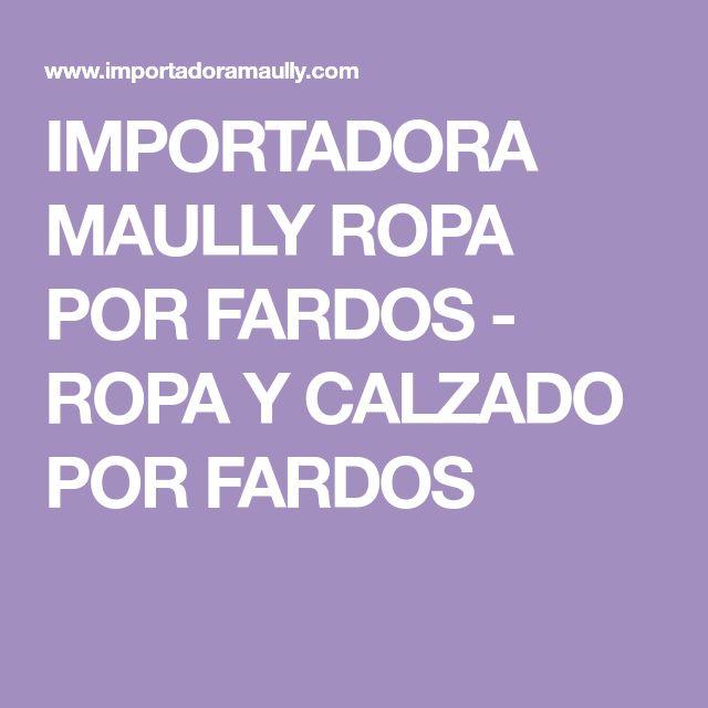 IMPORTADORA MAULLY ROPA POR FARDOS - ROPA Y CALZADO POR FARDOS
