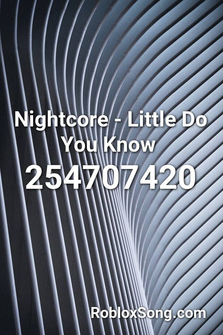 Nightcore Little Do You Know Roblox Id Roblox Music Codes