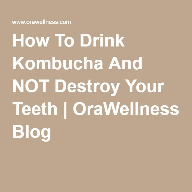 How To Drink Kombucha And NOT Destroy Your Teeth | OraWellness Blog