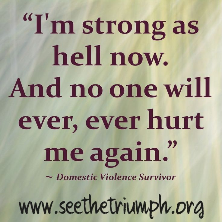 """I'm strong as hell now. And no one will ever, ever hurt me again."" ~ Domestic violence survivor #seethetriumph"