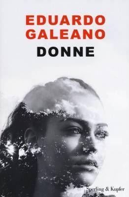#8marzo Libri sulle donne utili anche agli uomini – Donne di Eduardo Galeano