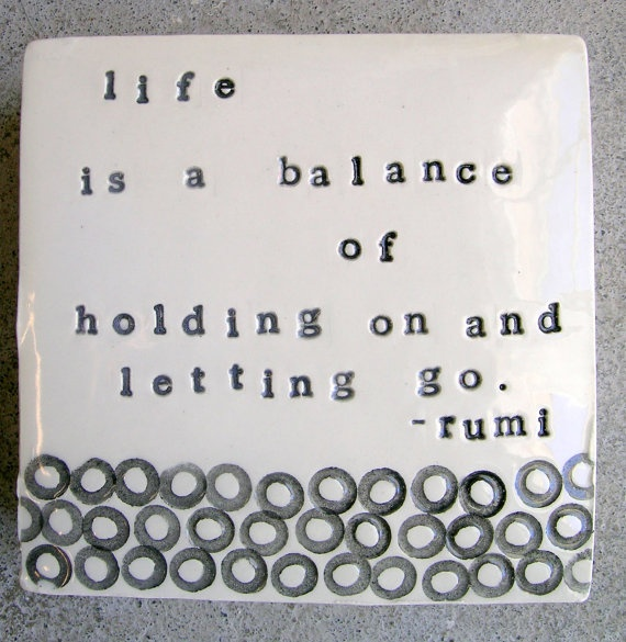 holding on....letting go: Rumi Fam Quotes, Words Of Wisdom, Famous Quotes, Body Soul, Tattoo Quotes, A Tattoo, Rumi Quotes, Balance Quotes, Rumifam Quotes