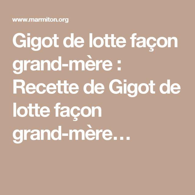 Gigot de lotte façon grand,mère  Recette de Gigot de lotte façon grand,