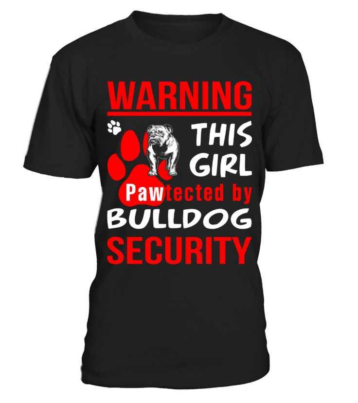 This girl pawtected by Bulldog Security funny t-shirt  Funny Bulldog T-shirt, Best Bulldog T-shirt