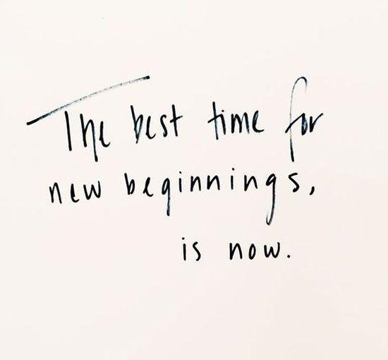 Le meilleur moment pour un nouveau départ, c'est maintenant.