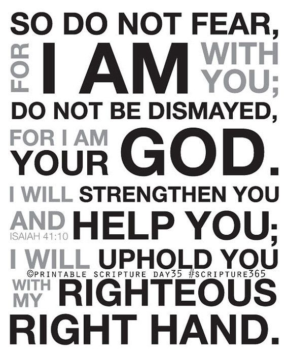 Isaiah 41:10. I so need this, right now