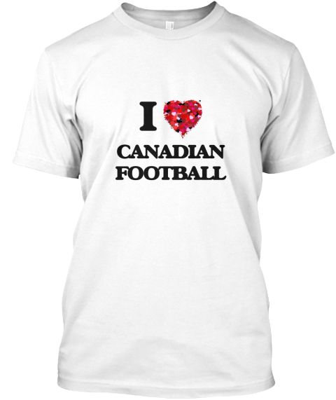 I Love Canadian Football White T-Shirt Front - This is the perfect gift for someone who loves Canadian Football. Thank you for visiting my page (Related terms: I Love,Love Canadian Football,I Love Camogie ,Camogie ,Camogie ,Camogie  sports,sporting event,Camog ...)