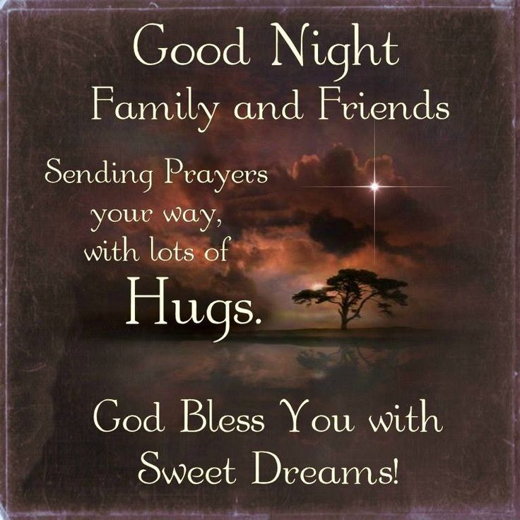 Good Night Friends, Sending Prayer your way, God Bless.