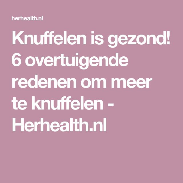 Knuffelen is gezond! 6 overtuigende redenen om meer te knuffelen - Herhealth.nl