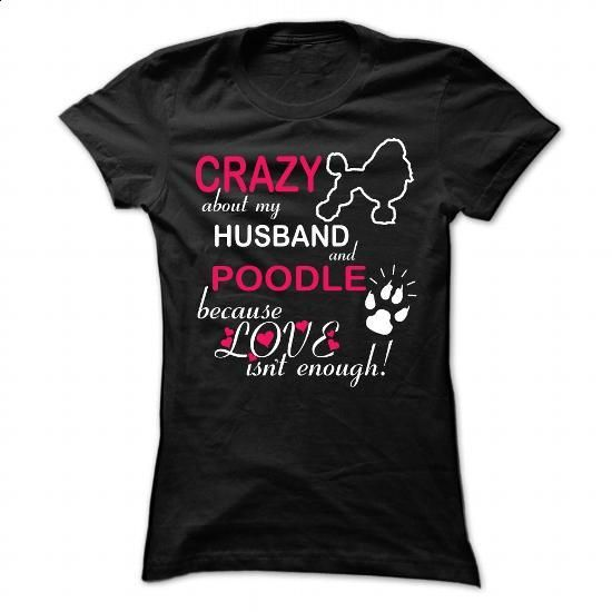 Crazy About My Husband  And POODLE - #tee test #vintage t shirt. I WANT THIS => https://www.sunfrog.com/Pets/Crazy-About-My-Husband-And-POODLE-Ladies.html?60505