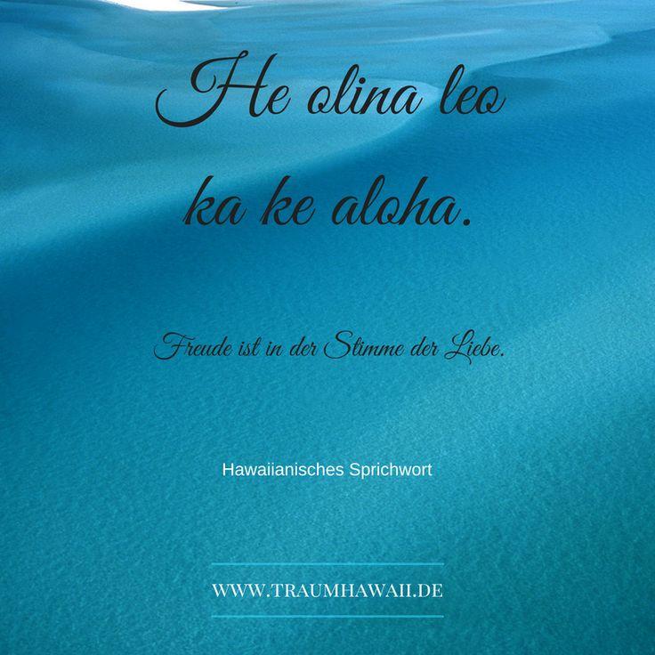 He olina leo ka ke aloha • Freude ist in der Stimme der Liebe. ~  Hawaiianisches Sprichwort, Hawaii, Sprüche, Liebe, Weisheit